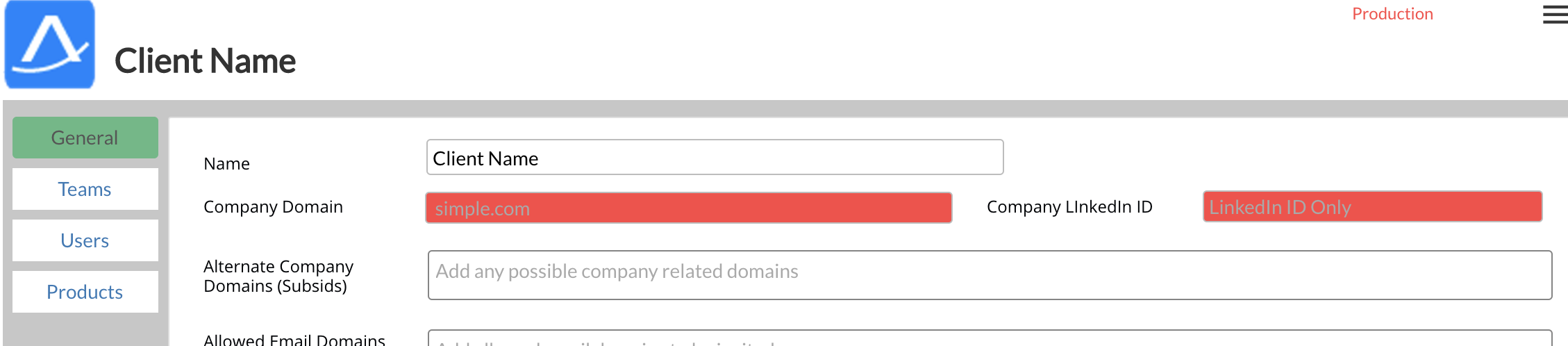 Client Name  General  Teams  Users  Products  Name  Company Domain  Alternate Company  Domains (Subsids)  Client Name  simnle.com  Add any possible company related domains  Company Llnkedln ID  Production  Linkedln ID Onlv