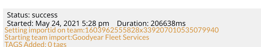 Status: success  Started: May 24, 2021 5:28 pm Duration: 206638ms  Setting importid on team:  Starting team import:Goodyear Fleet Services